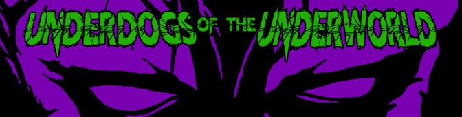 Underdogs Of The Underworld – OUT NOW!